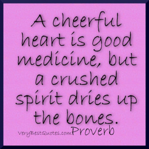 Medicine quotes - A cheerful heart is good medicine, but a crushed ...