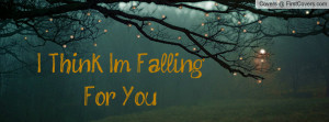 Think I'm Falling For You Profile Facebook Covers
