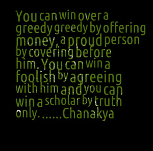 Quotes Picture: you can win over a greedy greedy by offering money, a ...