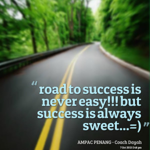 Quotes Picture: road to success is never easy!!! but success is always ...