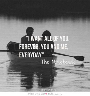 want all of you, forever, you and me, everyday Picture Quote #1