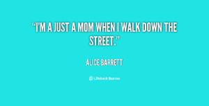 quote-Alice-Barrett-im-a-just-a-mom-when-i-116491.png