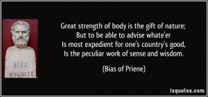 Great strength of body is the gift of nature; But to be able to advise ...