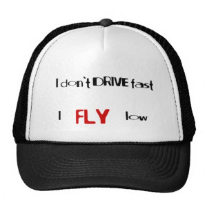 Funny quotes I don't drive fast,I fly low Trucker Hat