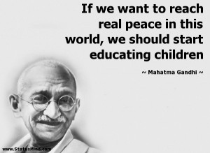 If we want to reach real peace in this world, we should start ...