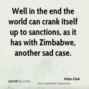 Helen Clark - Well in the end the world can crank itself up to ...
