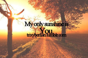 beautiful, cute, only, photography, quote, quotes, sunshine, text, you