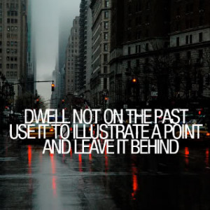 dwell-not-on-the-past.jpg leave the past behind image by ...