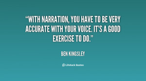 With narration, you have to be very accurate with your voice. It's a ...