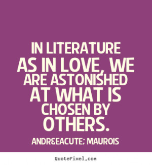 best love quotes from andré maurois make your own quote picture