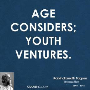 rabindranath tagore poet quote age considers youth Rabindranath Tagore ...