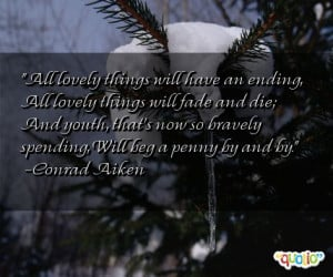 All lovely things will have an ending, All lovely things will fade and ...