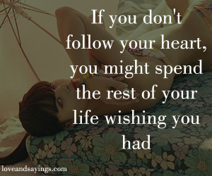 If you dont follow your heart