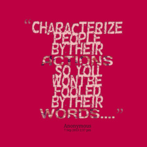 Quotes Picture: characterize people by their actions so, you wont be ...