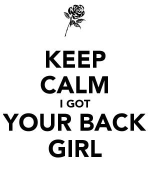 KEEP CALM I GOT YOUR BACK GIRL
