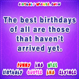 Famous Birthday Quotes: The best birthdays of all are those that haven ...