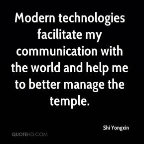 Modern technologies facilitate my communication with the world and ...