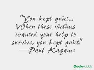 You kept quiet... When these victims wanted your help to survive, you ...