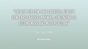 really see low-fare carriers, quality low-fare carriers anyway ...