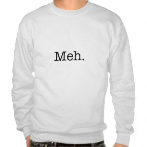 Meh Slang Quote - Cool Quotes Template Pullover Sweatshirt
