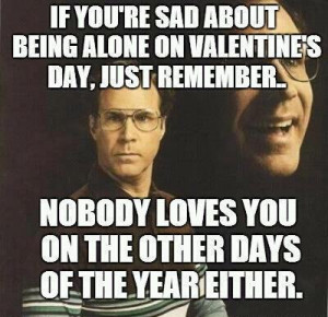 If-you-are-sad-about-being-alone-on-valentines-day-just-remember.jpg