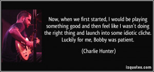 More Charlie Hunter Quotes