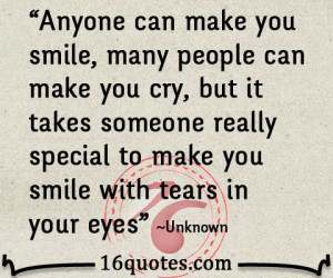 can make you smile or cry, its takes someone special to make you ...