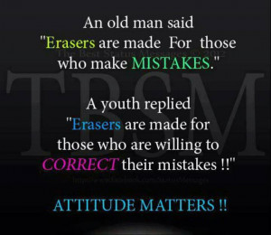 ... Erasers are made for those who makes mistakes, but a Youth replied