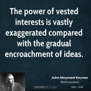 The power of vested interests is vastly exaggerated compared with the ...