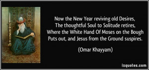 Now the New Year reviving old Desires, The thoughtful Soul to Solitude ...