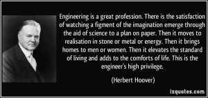 Engineering is a great profession. There is the satisfaction of ...