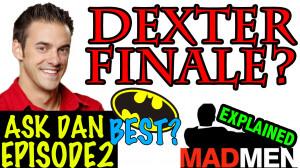 ... Episode #2: Mad Men + Big Brother? Dexter Finale? Best Batman Ever