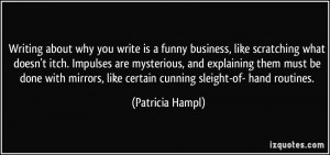 Writing about why you write is a funny business, like scratching what ...