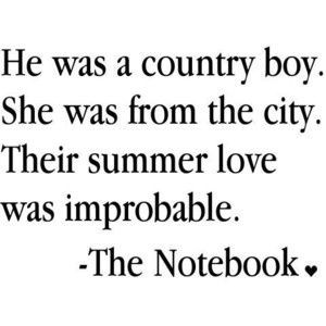 country boy in love with a city girl...The Notebook quotes are endless ...