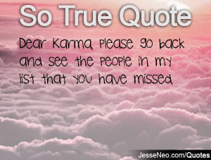 Dear Karma, please go back and see the people in my list that you have ...