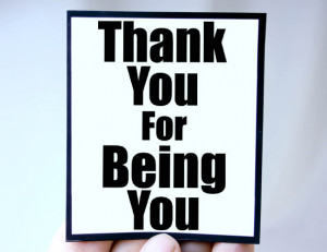 Thanks For Being You Quotes Thank you quote as magnet