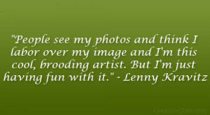 "... artist. But I'm just having fun with it."" – Lenny Kravitz"