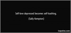 quote-self-love-depressed-becomes-self-loathing-sally-kempton-345744 ...