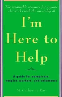... Guide For Caregivers, Hospice Workers, And Volunteers By Catherine Ray