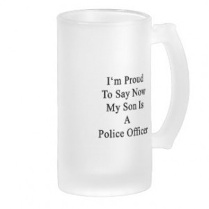 Proud To Say Now My Son Is A Police Officer Coffee Mugs