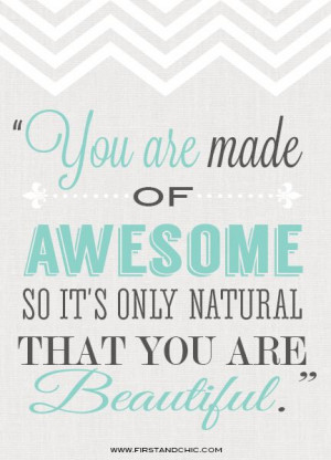 & Chic Blog - You are made of AWESOME so it's only natural that you ...