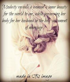 Modesty reveals a woman's inner beauty for the world to see, while ...
