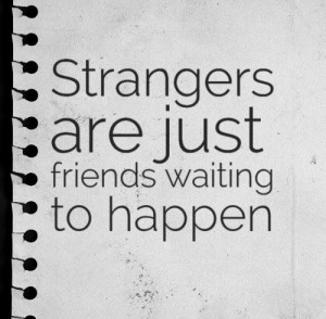 Strangers are just friends waiting to happen. #friendship #quotes