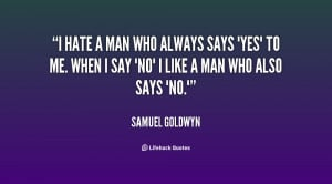 quote-Samuel-Goldwyn-i-hate-a-man-who-always-says-91760.png