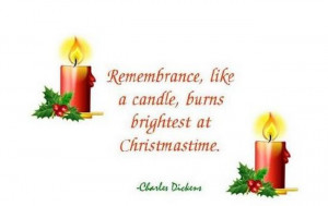 ... , like a candle, burns brightest at Christmastime. - Charles Dickens