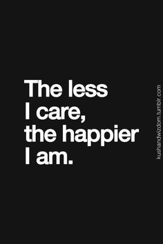 care about people. I love them. But I don't care what they think ...