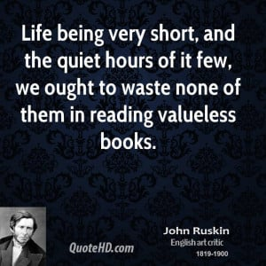 ... of it few, we ought to waste none of them in reading valueless books