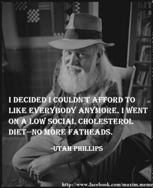 Utah Phillips quote from http://www.facebook.com/maxim.meme