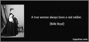 true woman always loves a real soldier. - Belle Boyd