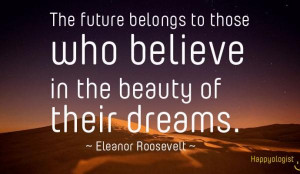 ... To Those Who Believe In The Beauty Of Their Dreams - Achievement Quote